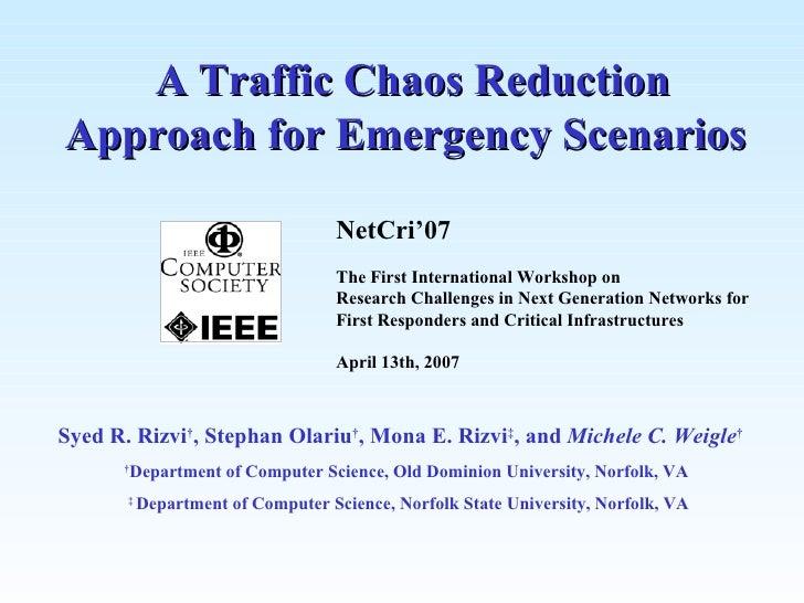 A Traffic Chaos Reduction Approach for Emergency Scenarios Syed R. Rizvi † , Stephan Olariu † , Mona E. Rizvi ‡ , and  Mic...