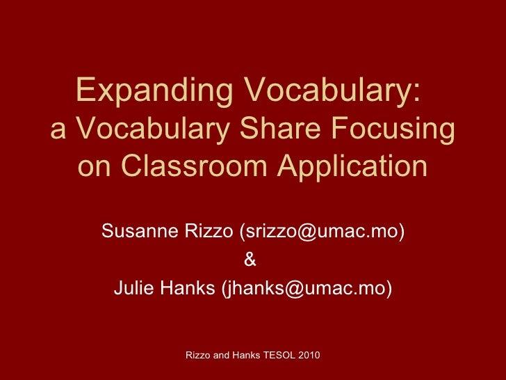 Expanding Vocabulary:  a Vocabulary Share Focusing on Classroom Application Susanne Rizzo (srizzo@umac.mo) &  Julie Hanks ...