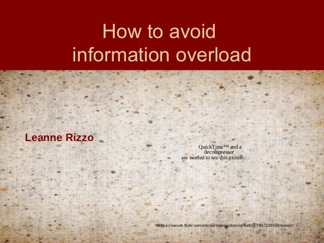 How to avoid        information overloadLeanne Rizzo                                     QuickTime™ and a                 ...