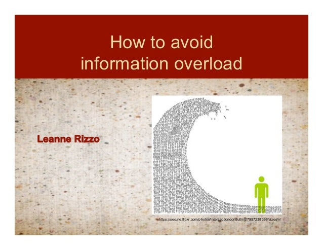 How to avoid        information overloadLeanne Rizzo                 https://secure.flickr.com/photos/intersectionconsulti...
