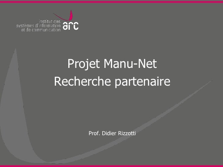 Projet Manu-NetRecherche partenaire     Prof. Didier Rizzotti