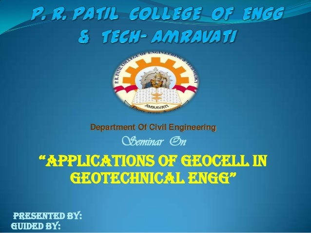 """Department Of Civil Engineering  Seminar On  """"ApplicAtions of geocell in geotechnicAl engg"""" Presented By: Guided By:"""