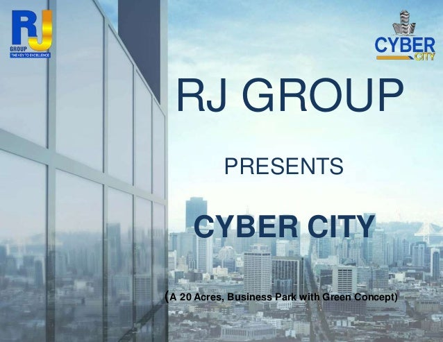 RJ GROUP PRESENTS CYBER CITY (A 20 Acres, Business Park with Green Concept)