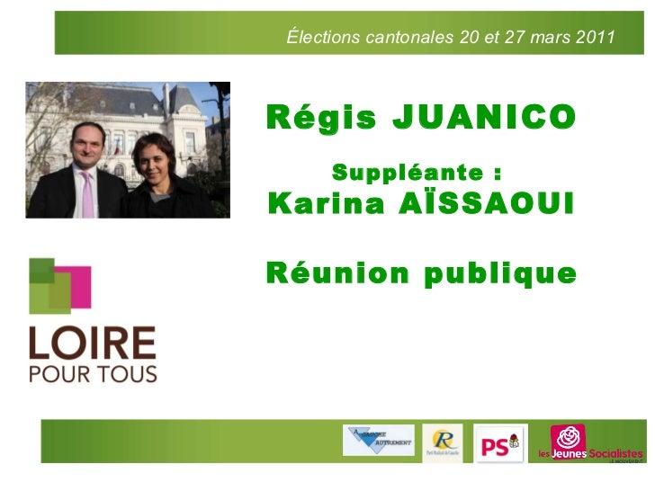 Régis JUANICO Suppléante :  Karina AÏSSAOUI Réunion publique Élections cantonales 20 et 27 mars 2011