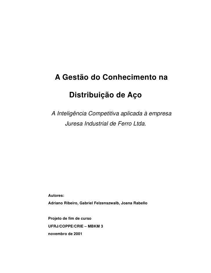 A Gestão do Conhecimento na            Distribuição de Aço A Inteligência Competitiva aplicada à empresa           Juresa ...
