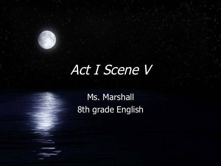Act I Scene V Ms. Marshall 8th grade English