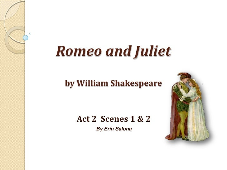 Romeo and Julietby William Shakespeare<br />Act 2  Scenes 1 & 2<br />By Erin Salona<br />