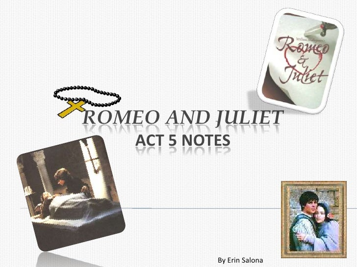 Romeo and JulietAct 5 Notes<br />By Erin Salona<br />
