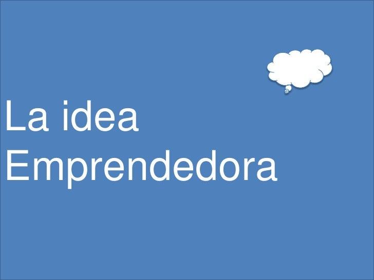 La idea Emprendedora<br />