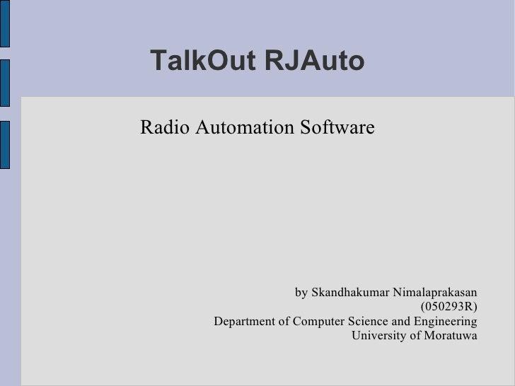 TalkOut RJAuto Radio Automation Software by Skandhakumar Nimalaprakasan (050293R) Department of Computer Science and Engin...