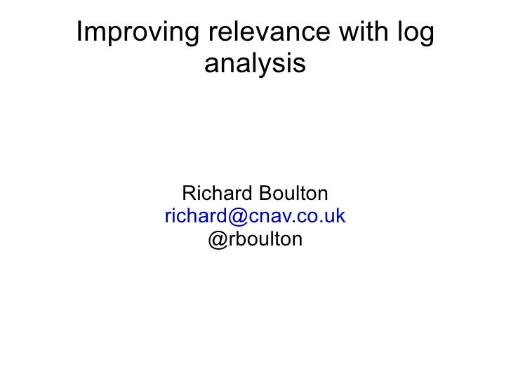 Improving relevance with log analysis Richard Boulton [email_address] @rboulton
