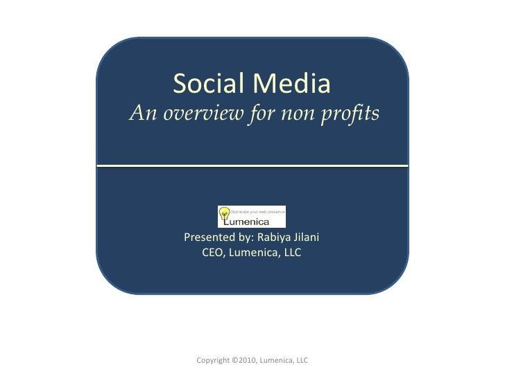 Social Media An overview for non profits          Presented by: Rabiya Jilani         CEO, Lumenica, LLC            Copyri...