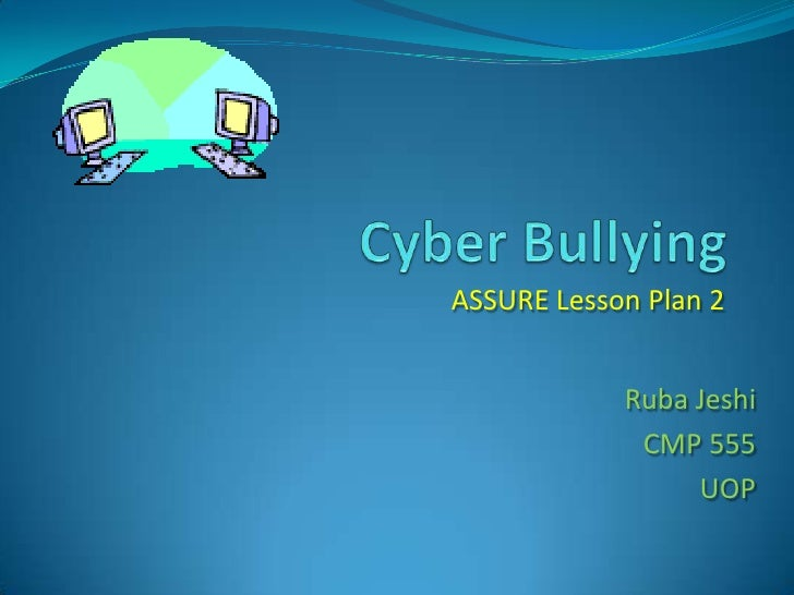 Cyber Bullying<br />ASSURE Lesson Plan 2<br />Ruba Jeshi<br />CMP 555<br />UOP<br />