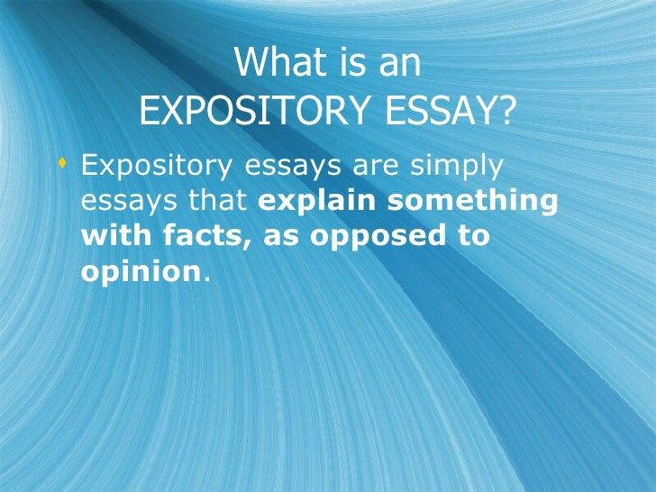 expository essay facts When writing an expository essay, you need to show the deeper side of your chosen subject check out our expository essay samples to better understand the process of.