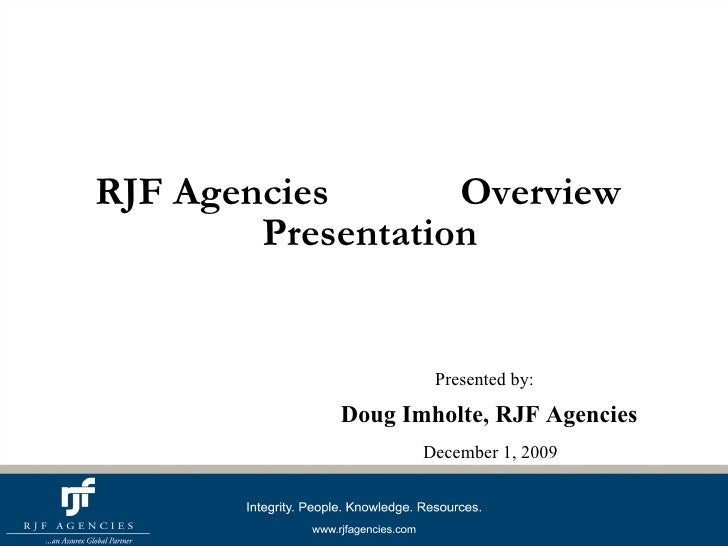 <ul><li>RJF Agencies  Overview Presentation   </li></ul>Presented by: Doug Imholte, RJF Agencies December 1, 2009
