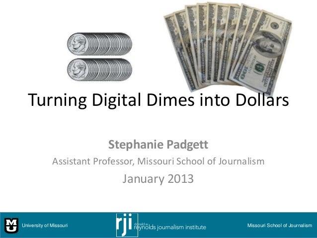 Turning Digital Dimes into Dollars                           Stephanie Padgett              Assistant Professor, Missouri ...