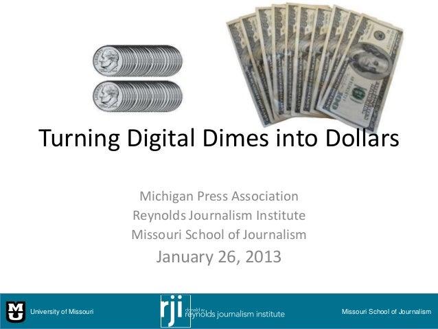 Turning Digital Dimes into Dollars                          Michigan Press Association                         Reynolds Jo...