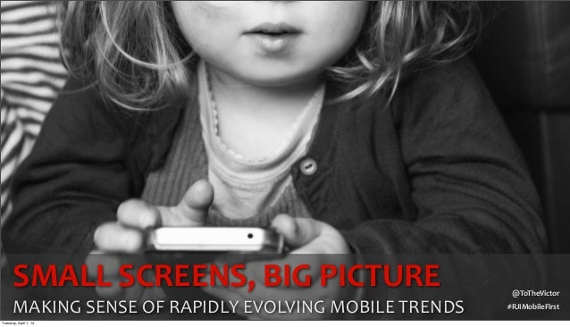 #RJIMobileFirst @ToTheVictor SMALL	   SCREENS,	   BIG	   PICTURE	    MAKING	   SENSE	   OF	   RAPIDLY	   EVOLVING	   MOBIL...