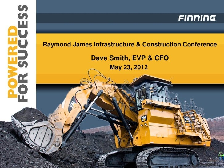 Raymond James Infrastructure & Construction Conference              Dave Smith, EVP & CFO                    May 23, 2012