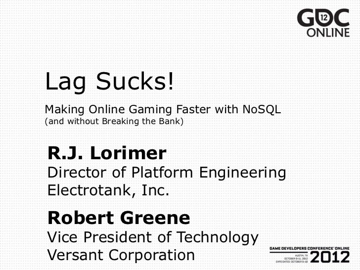 Lag Sucks!Making Online Gaming Faster with NoSQL(and without Breaking the Bank)R.J. LorimerDirector of Platform Engineerin...