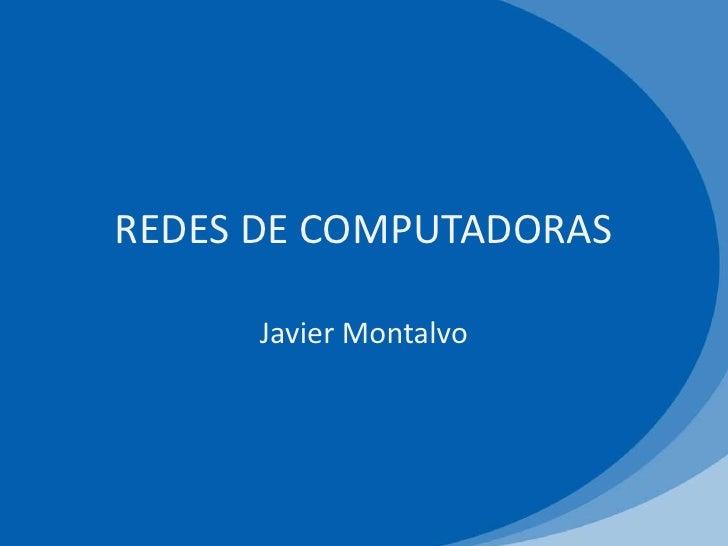 REDES DE COMPUTADORAS      Javier Montalvo