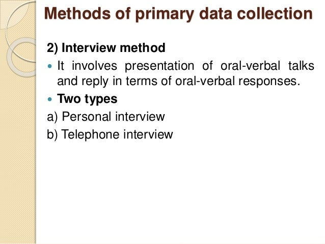 primary data collection methods in research When constructing your primary data collection plan, you must consider research methods, contact methods, the sampling plan, and your research instruments research methods consist of observation, surveys, and experimentation.