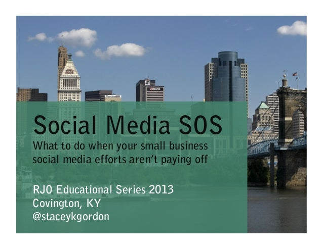 Social Media SOS What to do when your small business social media efforts aren't paying off RJO Educational Series 2013 Co...