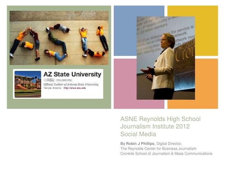 +    ASNE Reynolds High School    Journalism Institute 2012    Social Media    By Robin J Phillips, Digital Director,    T...