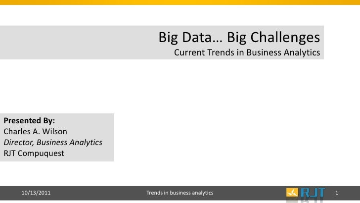 Big Data… Big Challenges                                          Current Trends in Business AnalyticsPresented By:Charles...