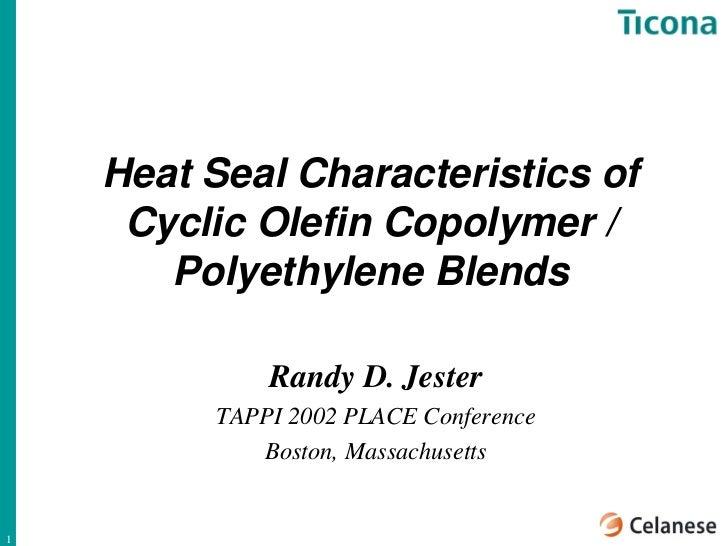 Heat Seal Characteristics of     Cyclic Olefin Copolymer /       Polyethylene Blends             Randy D. Jester         T...