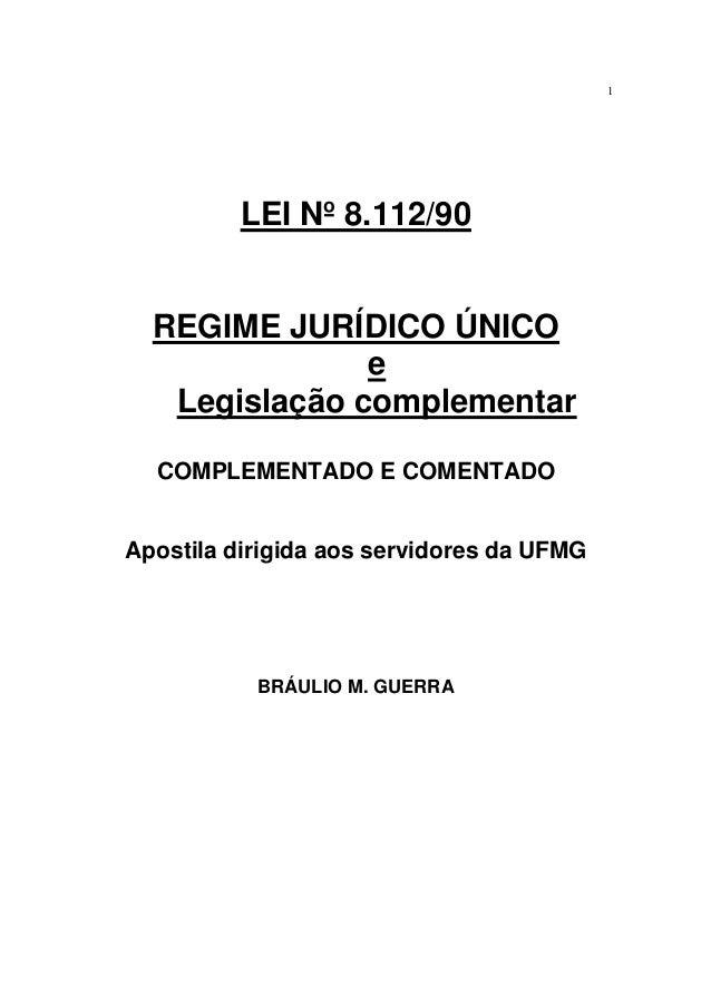 1 LEI Nº 8.112/90 REGIME JURÍDICO ÚNICO e Legislação complementar COMPLEMENTADO E COMENTADO Apostila dirigida aos servidor...