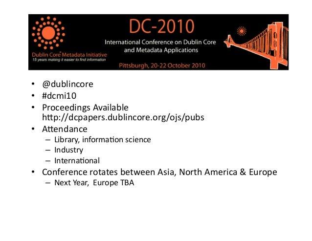 • @dublincore   • #dcmi10   • Proceedings  Available   h8p://dcpapers.dublincore.org/ojs/pubs   • A8endance...