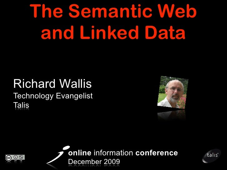 The Semantic Web      and Linked Data  Richard Wallis Technology Evangelist Talis                   online information con...