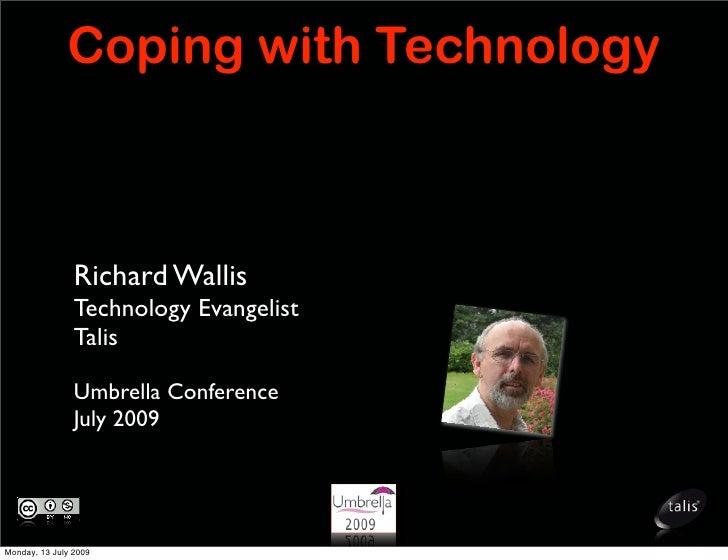 Coping with Technology                    Richard Wallis                 Technology Evangelist                 Talis      ...