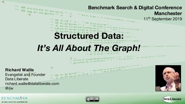 Structured Data: It's All About The Graph! 1 Benchmark Search & Digital Conference Manchester 11th September 2019 Richard ...