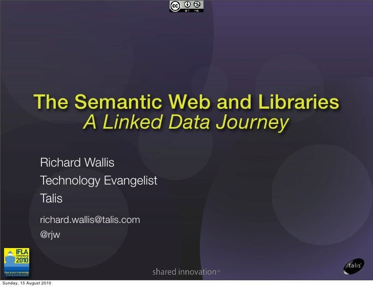 The Semantic Web and Libraries                   A Linked Data Journey                 Richard Wallis                 Tech...