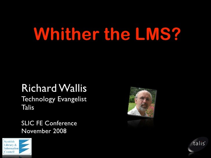 Whither the LMS?   Richard Wallis Technology Evangelist Talis  SLIC FE Conference November 2008