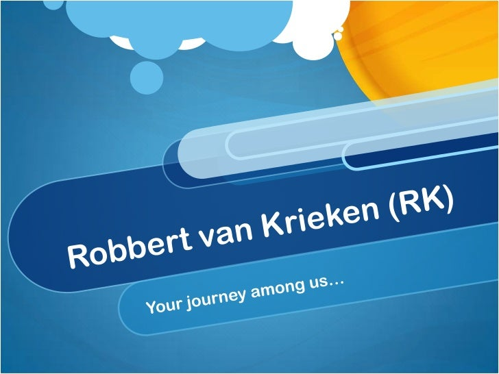 Robbert van Krieken (RK)<br />Your journey among us…<br />