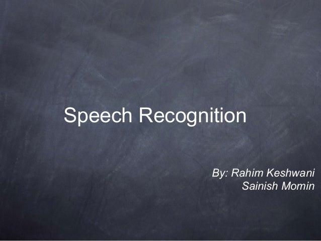 Speech RecognitionBy: Rahim KeshwaniSainish Momin
