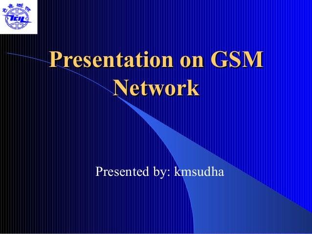 Presentation on GSM      Network    Presented by: kmsudha