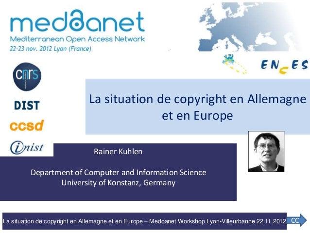 La situation de copyright en Allemagne et en Europe – Medoanet Workshop Lyon-Villeurbanne 22.11.2012 Rainer Kuhlen Departm...