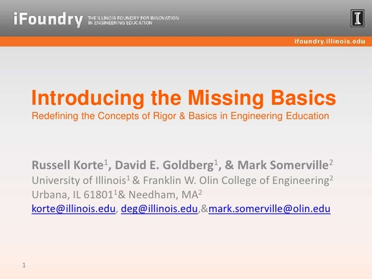 Introducing the Missing BasicsRedefining the Concepts of Rigor & Basics in Engineering Education<br />Russell Korte1, Davi...