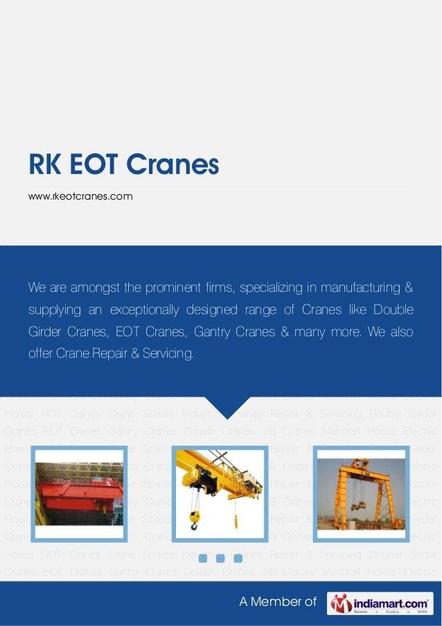 A Member ofRK EOT Craneswww.rkeotcranes.comDouble Girder Cranes EOT Cranes Gantry Cranes Goliath Cranes JIB Cranes Monorai...