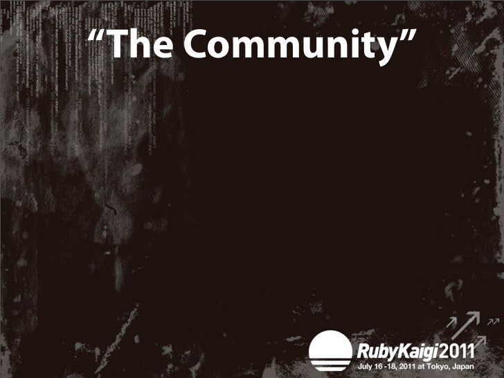 """Let's get out of hereCode Ruby, and be a    member of """"The community"""""""