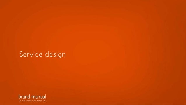 WE MAKE THEM TALK ABOUT YOU Service design