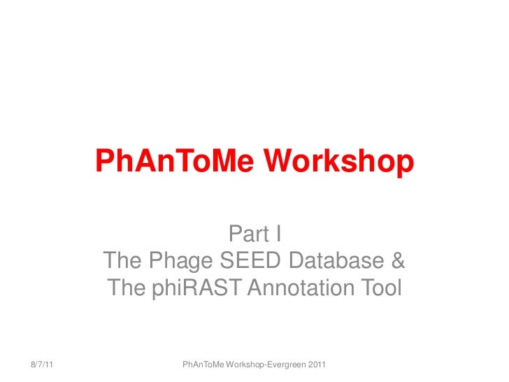 Introduction to PhAnToMe Workshop, 19th Evergreen Phage Meeting, 2011 Slide 3