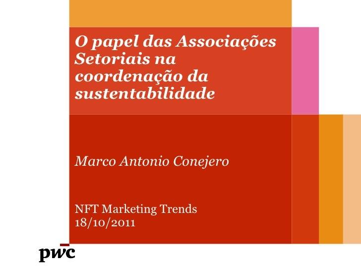 O papel das AssociaçõesSetoriais nacoordenação dasustentabilidadeMarco Antonio ConejeroNFT Marketing Trends18/10/2011