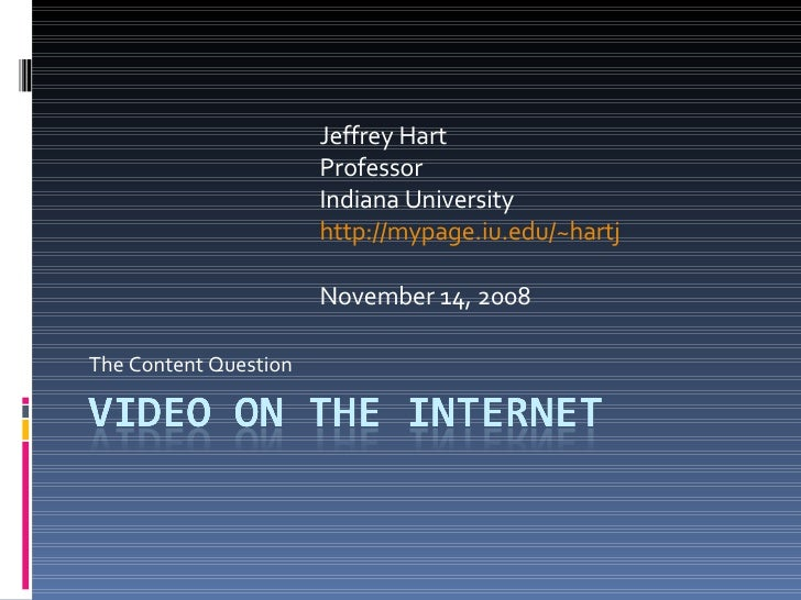 The Content Question Jeffrey Hart Professor Indiana University http://mypage.iu.edu/~hartj November 14, 2008