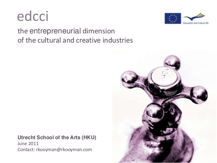 edcci<br />the entrepreneurial dimension of the cultural and creative industries<br />Utrecht School of the Arts (HKU)<br ...