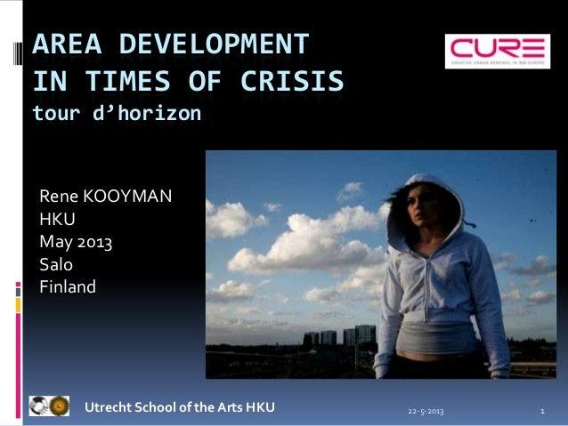 22-5-2013 1AREA DEVELOPMENTIN TIMES OF CRISIStour d'horizonUtrecht School of the Arts HKURene KOOYMANHKUMay 2013SaloFinland